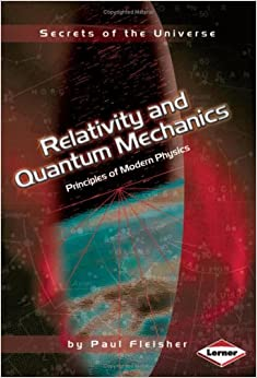 Secrets of the Universe: Relativity and Quantum Mechanics: Principles of Modern Physics