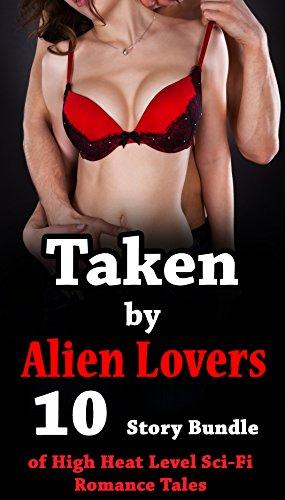 Taken by Alien Lovers (10 Story Bundle of High Heat Level Sci-Fi Romance Tales)