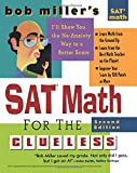 Bob Miller's SAT Math for the Clueless, 2nd ed: The Easiest and Quickest Way to Prepare for the New SAT Math Section (Bob Miller's Clueless Series)