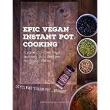 Epic Vegan Instant Pot Cooking: Simple Oil-Free Instant Pot Vegan Recipes For Lazy F@cks