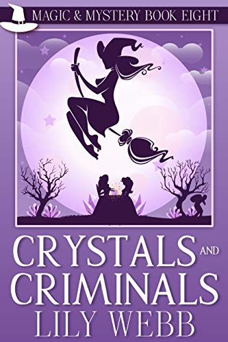 Crystals and Criminals: Paranormal Cozy Mystery (Magic & Mystery Book 8) by [Webb, Lily]