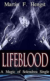 Lifeblood: A Magic of Solendrea Single by [Hengst, Martin, Hengst, Martin]