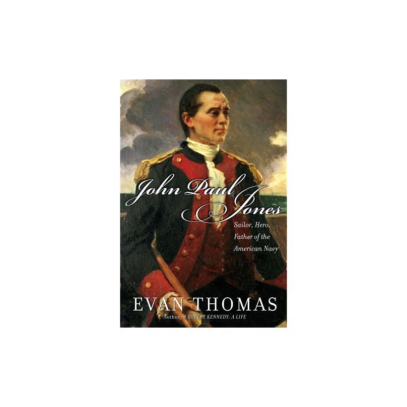 John Paul Jones Sailor, Hero, Father of the American Navy eBook Evan Thomas Kindle Shop