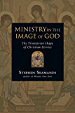 Ministry in the Image of God: The Trinitarian Shape of Christian Service
