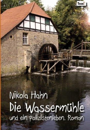 Die Wassermühle: und ein Polizistenleben. Roman