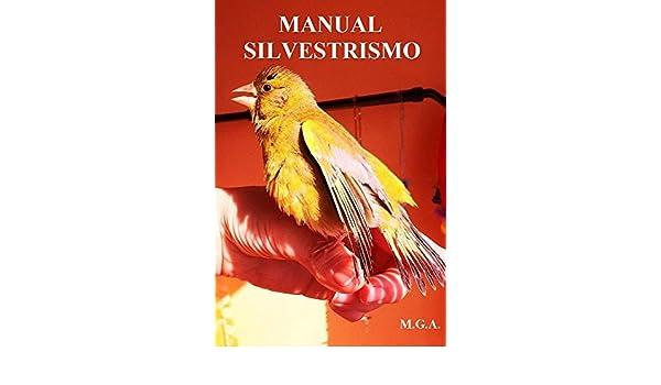 Amazon.com: MANUAL SILVESTRISMO: MANUAL PARA SANAR Y CUIDAR TUS AVES DE FORMA NATURAL (Spanish Edition) eBook: MARIA DEL CARMEN GARCIA ALMANSA: Kindle Store