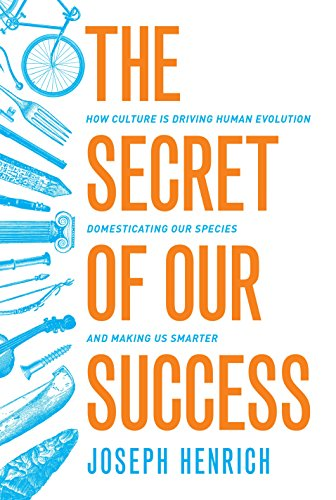 Download The Secret of Our Success: How Culture Is Driving Human Evolution, Domesticating Our Species, and Making Us Smarter