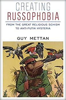 Creating Russophobia: From the Great Religious Schism to Anti-Putin Hysteria by [Mettan, Guy]