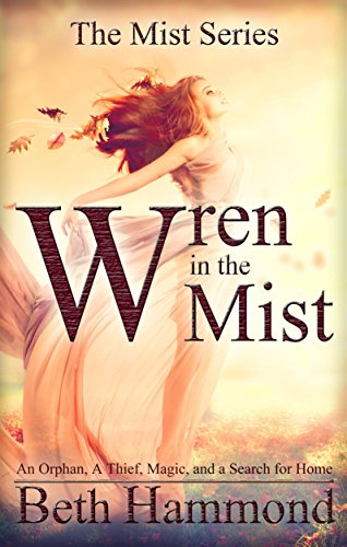 Wren in the Mist: An Orphan, A Thief, Magic, and a Search for Home (The Mist Series) by [Beth Hammond]