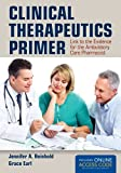 Clinical Therapeutics Primer: Link to the Evidence for the Ambulatory Care Pharmacist, Jennifer A. Reinhold and Grace L. Earl, 1449687970