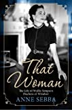 img - for That Woman: The Life of Wallis Simpson, Duchess of Windsor by Anne Sebba (2013-02-05) book / textbook / text book
