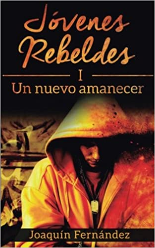 Amazon.com: Jovenes Rebeldes (I): Un nuevo amanecer (Volume 1) (Spanish Edition) (9781519161994): Mr Joaquin Fernandez: Books