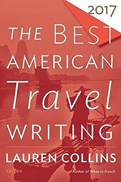 Best American Travel Writing 2017 (The Best American Series ®)