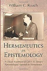 Hermeneutics as Epistemology: A Critical Assessment of Carl F. H. Henry's Epistemological Approach to Hermeneutics Paperback