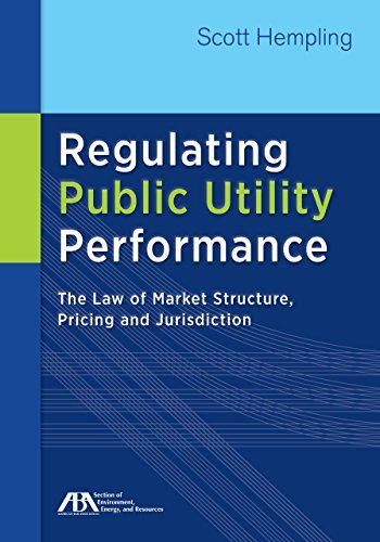 Regulating Public Utility Performance: The Law of Market Structure, Pricing and Jurisdiction by Hempling, Scott (2015) Paperback