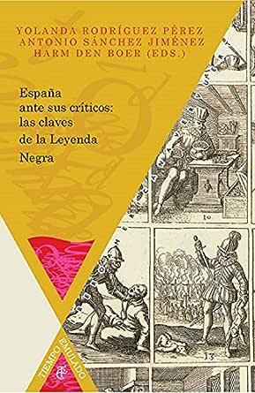 España ante sus críticos: las claves de la Leyenda Negra (Tiempo ...