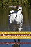 Implementing the Endangered Species Act on the Platte Basin Water Commons by David M. Freeman (2012-09-15)