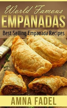 World Famous Empanadas: Best Selling Empanada Recipes by [Fadel, Amna]