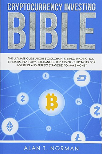 51tAEw7OmdL - Cryptocurrency Investing Bible: The Ultimate Guide About Blockchain, Mining, Trading, ICO, Ethereum Platform, Exchanges, Top Cryptocurrencies for Investing and Perfect Strategies to Make Money