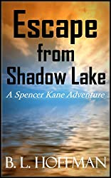Escape From Shadow Lake - A Spencer Kane Adventure REVISED Edition (The Spencer Kane Adventures Book 2)
