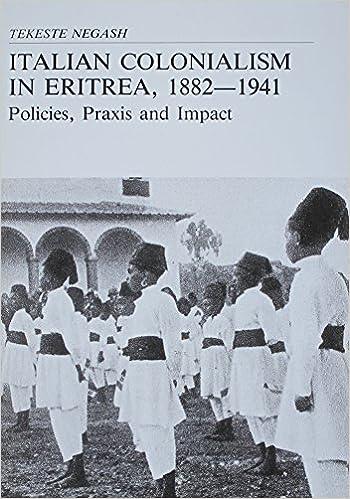 Italian Colonialism in Eritrea, 1882-1941: Policies, Praxis, and Impact (Acta Universitatis Upsaliensis. Studia Historica Upsaliensia, 148)