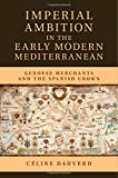 img - for Imperial Ambition in the Early Modern Mediterranean: Genoese Merchants and the Spanish Crown book / textbook / text book