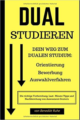 dual studieren dein weg zum dualen studium orientierung bewerbung auswahlverfahren german edition german - Bewerbung Fur Duales Studium