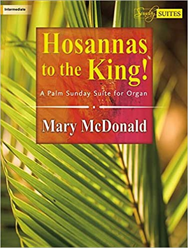 Hosannas to the King!: A Palm Sunday Suite for Organ