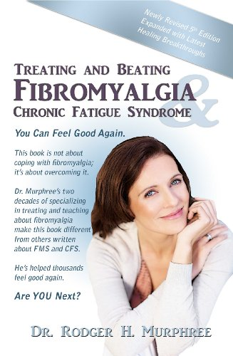 Treating and Beating Fibromyalgia & Chronic Fatigue Syndrome, 5th Ed
