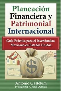 Planeación Financiera y Patrimonial Internacional: Guía Práctica para el Inversionista Mexicano…