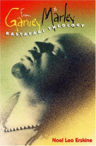 From Garvey to Marley: Rastafari Theology (History of African-American Religions)