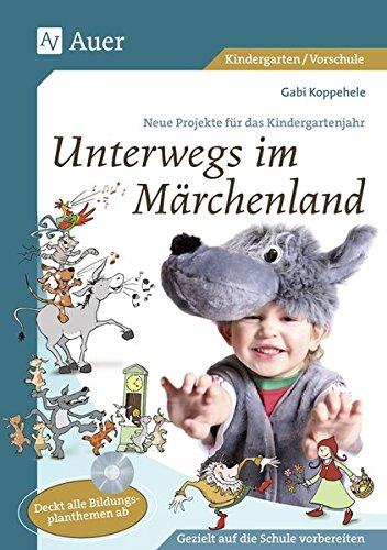 Unterwegs im Märchenland: Neue Projekte für das Kindergartenjahr (1. Klasse/Vorschule)