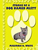 Stories of a Dog Named Misty, Marjorie H. White, 1434384063