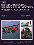 The Official Monogram U. S. Navy and Marine Corps Aircraft Color Guide, 1911-1939, John M. Elliott, 0914144316