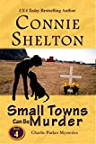 Small Towns Can Be Murder: A Girl and Her Dog Cozy Mystery (Charlie Parker Mystery Book 4)