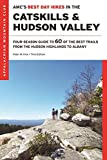 AMC s Best Day Hikes in the Catskills and Hudson Valley: Four-Season Guide to 60 of the Best Trails, from the Hudson Valley to Albany