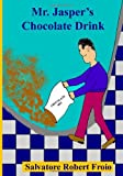 Mr. Jasper's Chocolate Drink, Salvatore Robert Froio, 1494723328