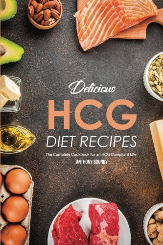 Books : Delicious HCG Diet Recipes: The Complete Cookbook for an HCG Compliant Life