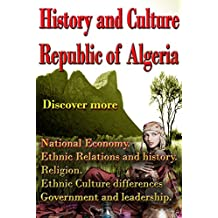 History and Culture of Algeria: National Economy, Ethnic Relations and history, Religion, Ethnic Cultural differences, Government and leadership.