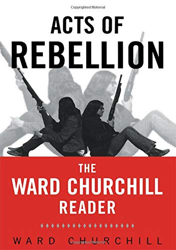 Acts of Rebellion: The Ward Churchill Reader -