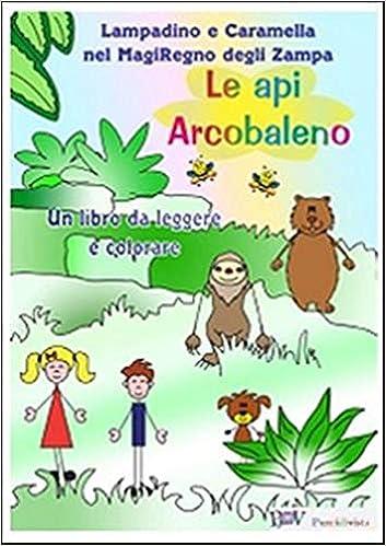 Lampadino E Caramella Nel Magiregno Degli Zampa Le Api Arcobaleno Ediz Illustrata Amazon It Libri