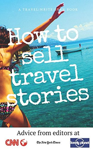 How To Sell Travel Stories: Advice From Editors (Travel Write Earn)
