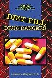 Diet Pill Drug Dangers, Lawrence Clayton, 0766011585