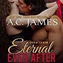 Eternal Ever After: Ever After Series, Book 1 Audiobook by A.C. James Narrated by Mike Paine