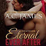 Eternal Ever After : Ever After Series, Book 1 | A.C. James
