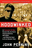 Hoodwinked An Economic Hit Man Reveals Why the World Financial Market Imploded & What We Need to Do to Remake Them [HC,2009]