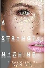 A Strange Machine (Timeloopers) (Volume 1) Paperback