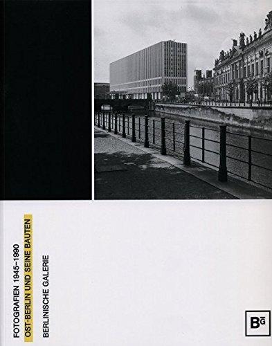 Ost-Berlin und seine Bauten: Fotografien 1945-1990