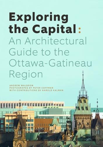 Exploring the Capital: An Architectural Guide to the Ottawa Gatineau Region