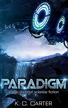 Paradigm: Three shots of science fiction by [Carter, Killian]